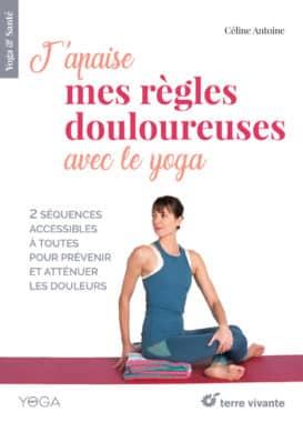 J'apaise mes règles douloureuses avec le yoga
