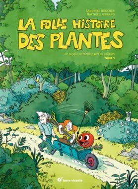 La folle histoire des plantes - tome 1
