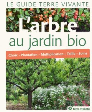 Le Guide Terre vivante L'Arbre au jardin bio