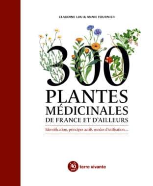 300 plantes médicinales de France et d'ailleurs