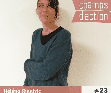 Champs d'action #23 : Héléna Amalric | Découvrir le biomimétisme