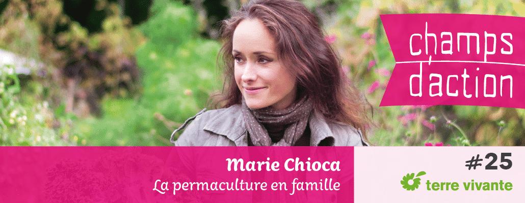 Champs d'action #25 : Marie Chioca | La permaculture en famille 1