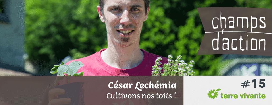 Champs d'action #15 : César Lechémia | Cultivons nos toits !