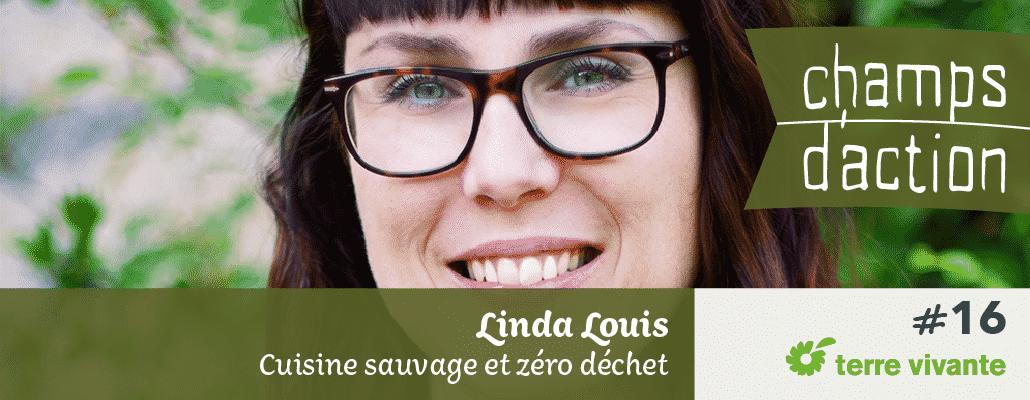 Champs d'action #16 : Linda Louis   Cuisine sauvage et zéro déchet