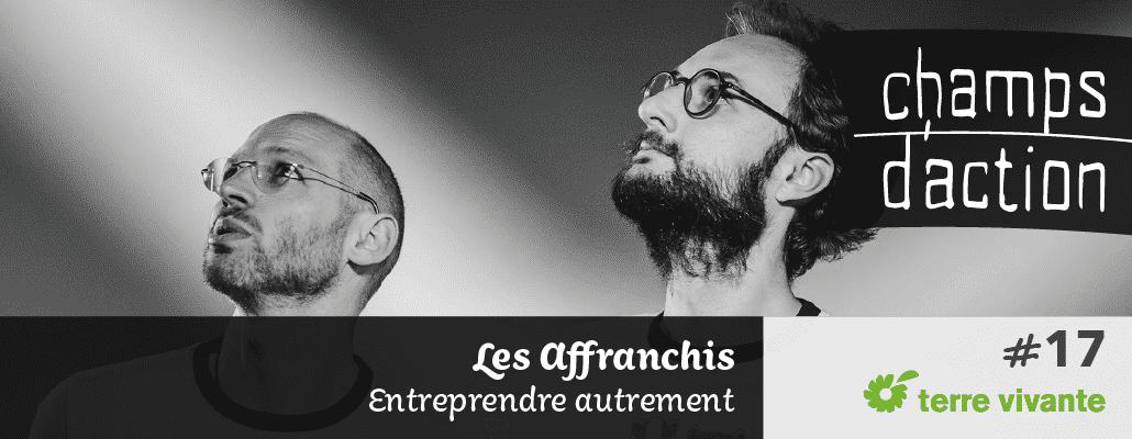 Champs d'action #17 : Les Affranchis   Entreprendre autrement