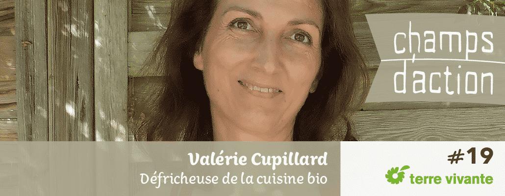 Champs d'action #19 : Valérie Cupillard | Défricheuse de la cuisine bio