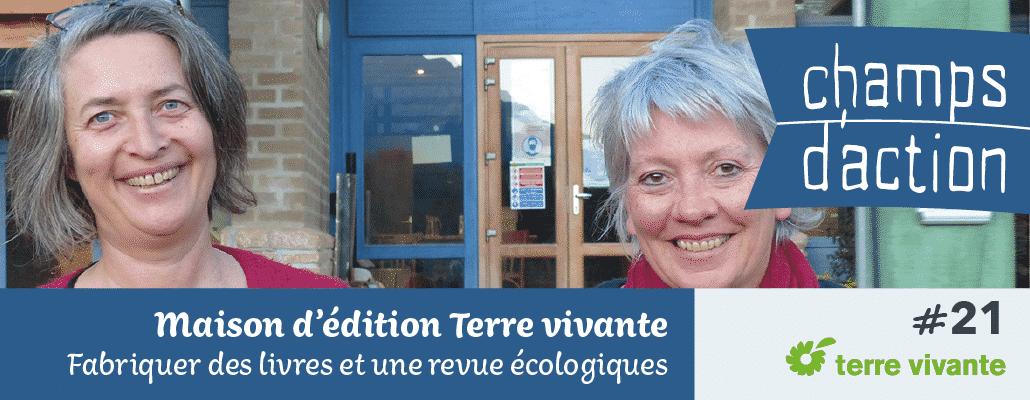 Champs d'action #21 : Maison d'édition Terre vivante | Fabriquer un livre et une revue écologique 1