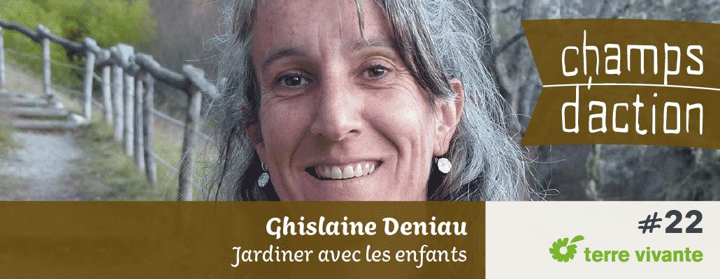 Champs d'action #22 : Ghislaine Deniau   Jardiner avec les enfants 1